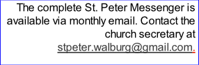 The complete St. Peter Messenger is available via monthly email. Contact the church secretary at stpeter.walburg@gmail.com.